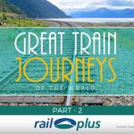 RAIL PLUS – GREAT TRAIN JOURNEYS – PART 2