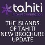 THE ISLANDS OF TAHITI: NEW BROCHURE UPDATE