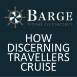 BARGE TRAVEL CONNECTION – HOW DISCERNING TRAVELLERS CRUISE
