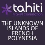 THE UNKNOWN ISLANDS OF FRENCH POLYNESIA