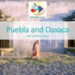 CONTOURS TRAVEL – PUEBLA AND OAXACA