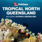 QANTAS HOLIDAYS TROPICAL NORTH QUEENSLAND 2017-2018 (BROCHURE)