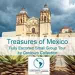 CONTOURS TRAVEL – TREASURES OF MEXICO